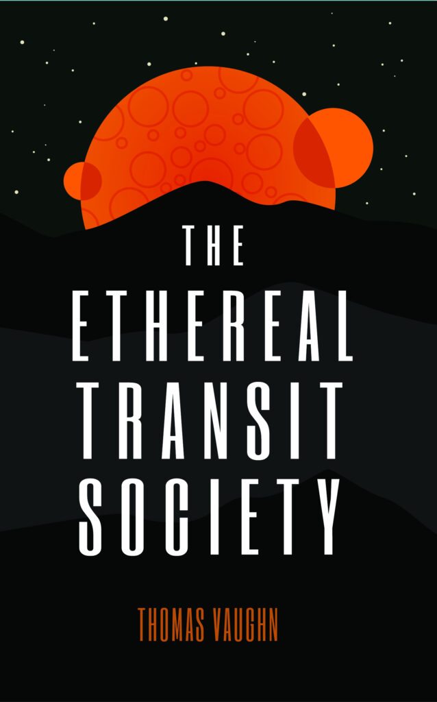 Front book cover for Thomas Vaughn's The Ethereal Transit Society. Design by Victoria Lester.
